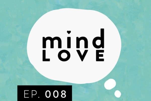 Mind Love Podcast Episode 8