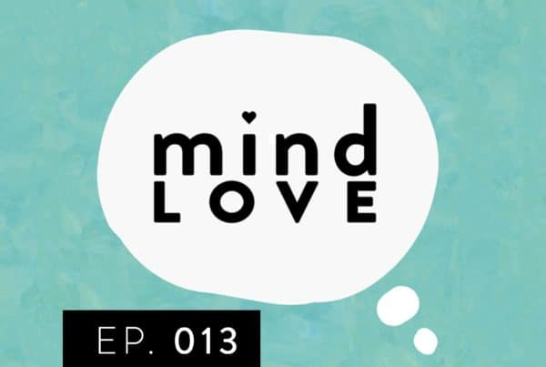 Mind Love Podcast Episode 13