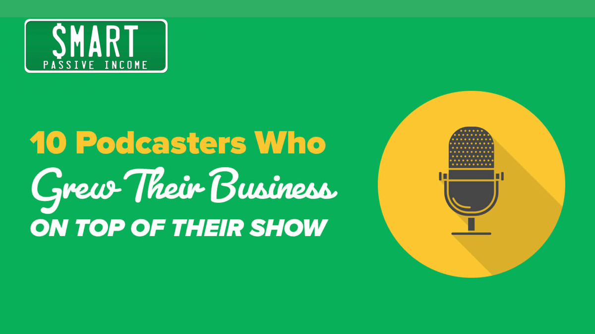 SPI - 10 Podcasters Who Grew their Business on Top of Their Show