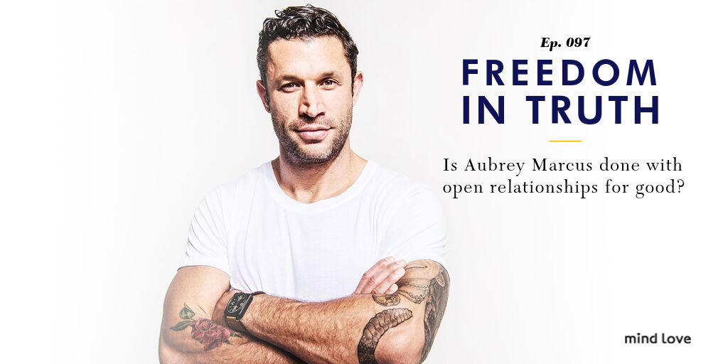 Is Aubrey Marcus done with open relationships for good?