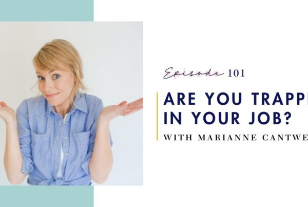 Episode 101 - Are You Trapped in Your Job? Marianne Cantwell - share