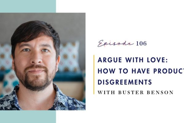 Episode 106: Argue with Love - How to Have Productive Disagreements with Buster Benson on Mind Love Podcast