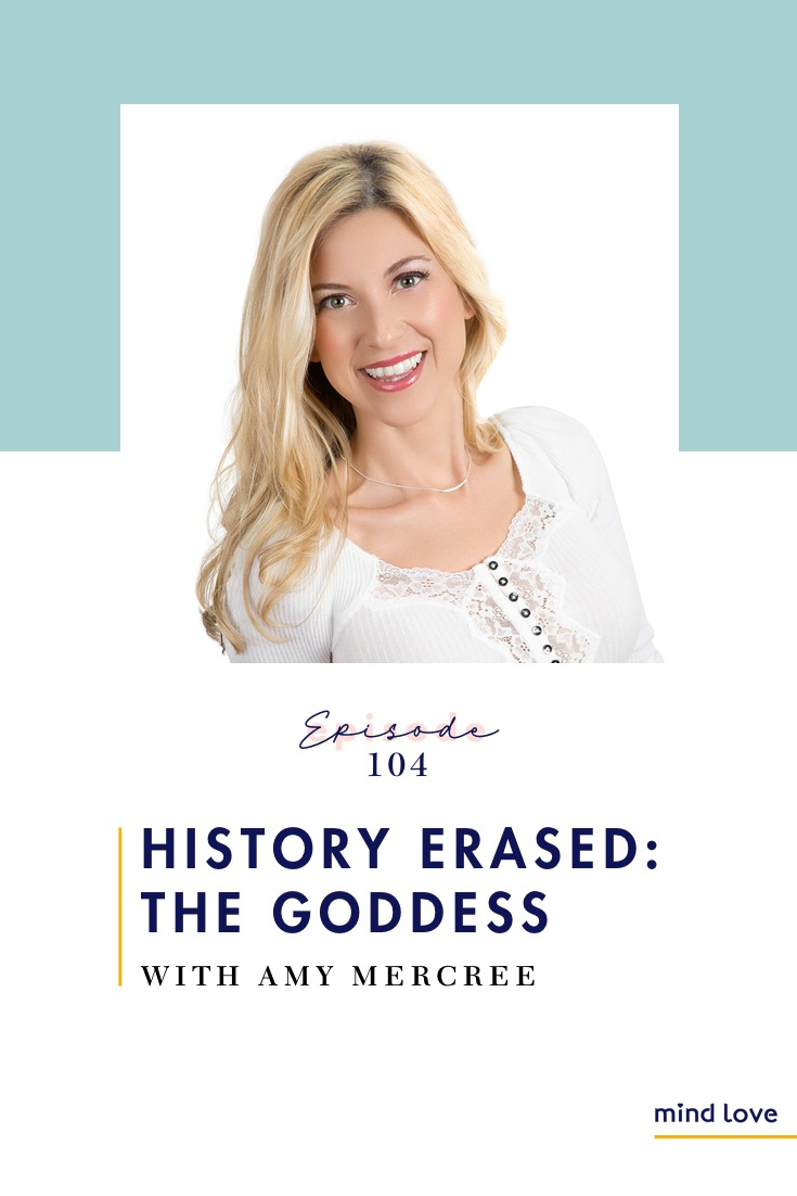 Episode 104: History Erased: The Goddess with Amy Mercree on Mind Love Podcast Pinterest