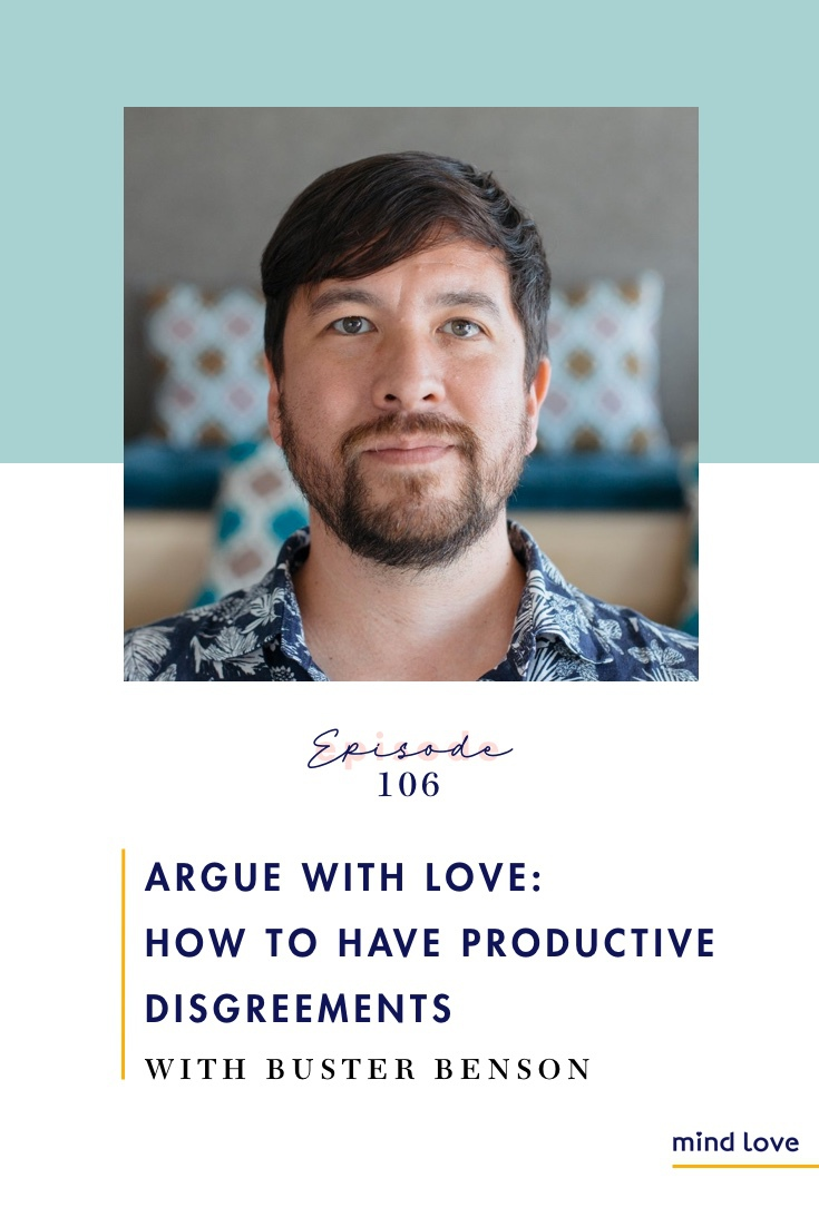 Episode 106: Argue with Love - How to Have Productive Disagreements with Buster Benson on Mind Love Podcast - Pinterest