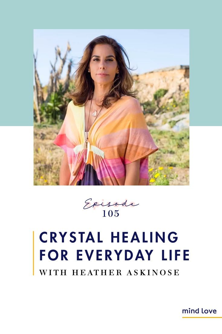Episode 105: Crystal Healing for Everyday Life with Heather Askinosie on Mind Love Podcast - Pinterest