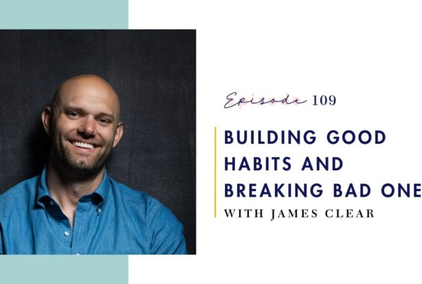 James Clear: Breaking Bad Habits and Building Good Ones