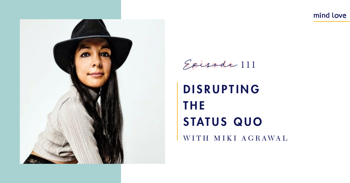 Mind Love Podcast with Miki Agrawal