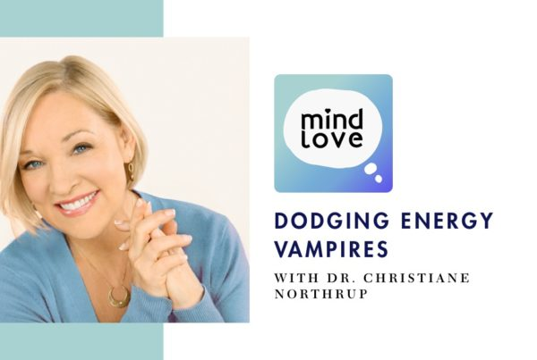 Mind Love 113: Dodging Energy Vampires with Dr. Christiane Northrup - fb