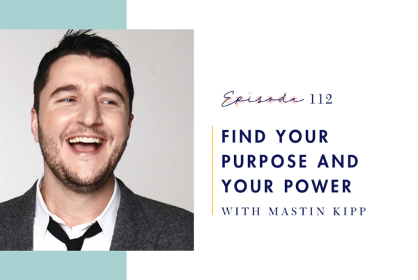 Mind Love episode 112: Find Your Purpose and Power with Mastin Kipp