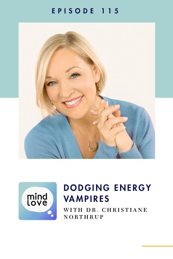 Mind Love 113: Dodging Energy Vampires with Dr. Christiane Northrup - Pinterest