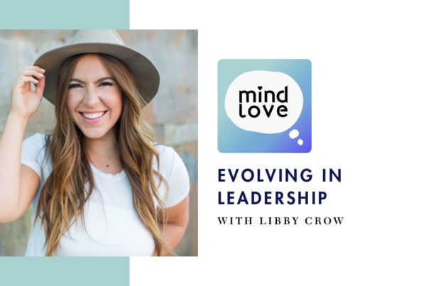 119: Evolving as a Leader with Libby Crow on Mind Love Podcast