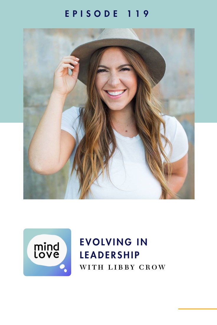 119: Evolving as a Leader with Libby Crow on Mind Love Podcast - Pinterest