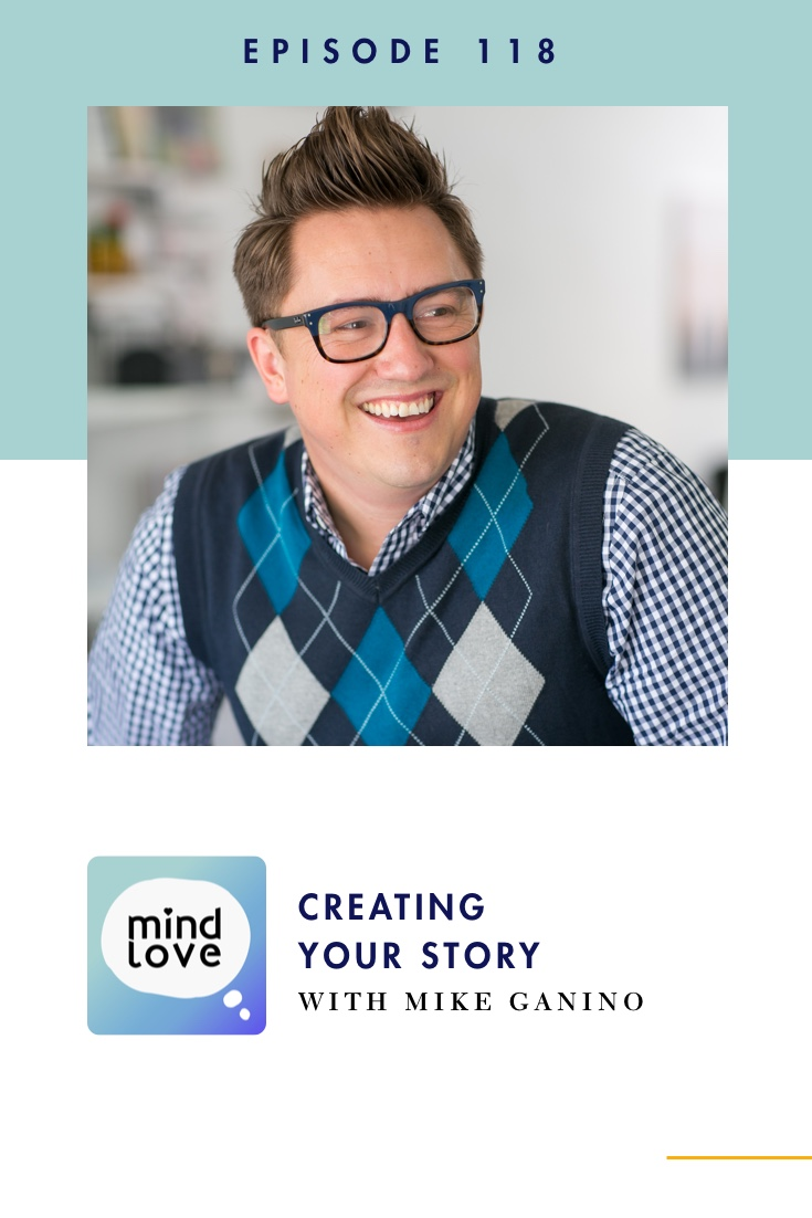 118: Creating Your Story with Mike Ganino on Mind Love Podcast - Pinterest