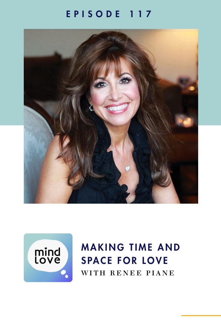 117: Making Time and Space for Love with Renee Piane on Mind Love Podcast - Pinterest
