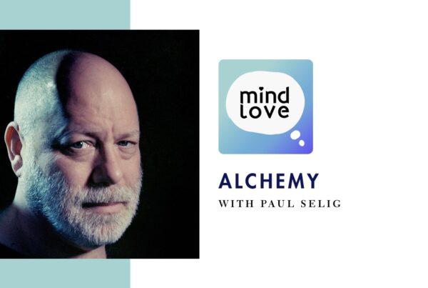 Paul Selig: Alchemy on the Mind Love podcast