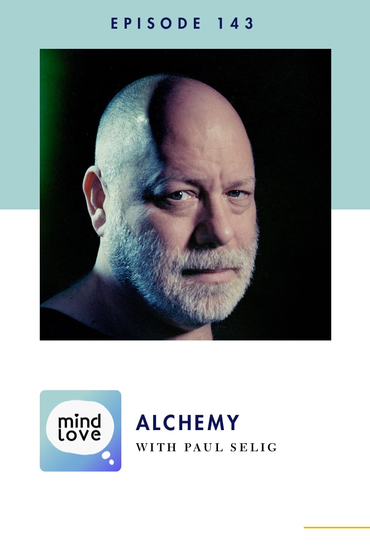 Paul Selig: Alchemy on the Mind Love podcast